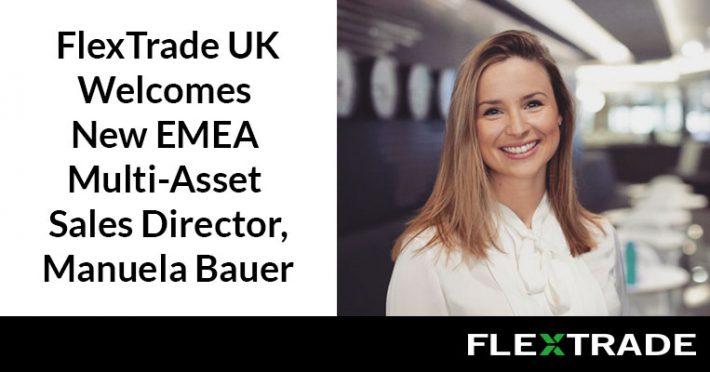 FlexTrade Appoints New Multi-Asset Sales Director, Manuela Bauer